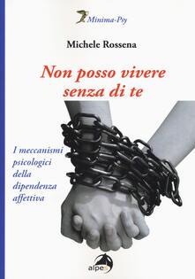 Non posso vivere senza di te. I meccanismi psicologici della dipendenza affettiva.pdf
