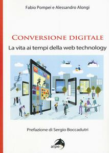 Conversione digitale. La vita ai tempi della web technology