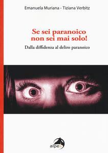 Se sei paranoico, non sei mai solo! Dalla diffidenza al delirio paranoico - Emanuela Muriana,Tiziana Verbitz - copertina