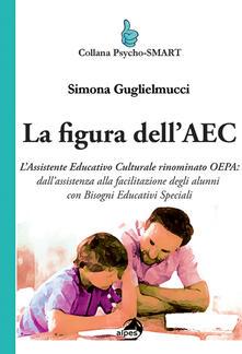 La figura dellAEC. Lassistente educativo culturale rinominato OEPA: dallassistenza alla facilitazione degli alunni con bisogni educativi speciali.pdf