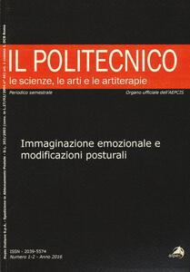 Il Politecnico. Le scienze, le arti e le artiterapie (2016). Vol. 1-2: Immaginazione emozionale e modificazioni posturali.