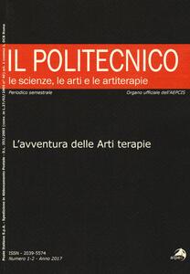 Il Politecnico. Le scienze, le arti e le artiterapie   (2017). Vol. 1-2: avventura delle arti terapie, L'.