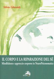 Il corpo e la riparazione del sé. Mindfulness e approccio corporeo in NeuroPsicosomatica.pdf