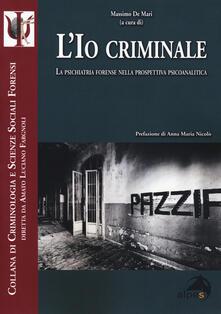 Grandtoureventi.it L' io criminale. La psichiatria forense nella prospettiva psicoanalitica Image