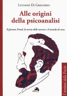 Alle origini della psicoanalisi. Il giovane Freud, la teoria delle nevrosi e il metodo di cura