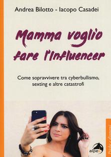 Mamma voglio fare linfluencer. Come sopravvivere tra cyberbullismo, sexting e altre catastrofi.pdf