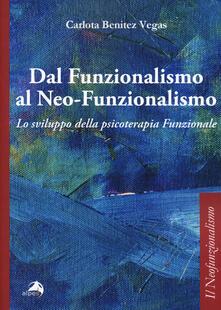 Dal funzionalismo al neo-funzionalismo. Lo sviluppo della psicoterapia funzionale - Carlota Benitez Vegas - copertina