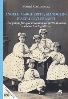 Angeli, margherite, mandolini e altre Levi erranti. Una grande famiglia veneziana dal ghetto al mondo (e alla corte dInghilterra). Con CD-ROM.pdf
