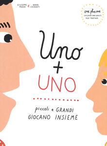 Uno + uno. Piccoli e grandi giocano insieme. Ediz. italiana e inglese