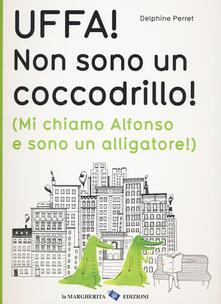 Letterarioprimopiano.it Uffa! Non sono un coccodrillo! (Mi chiamo Alfonso e sono un alligatore). Ediz. illustrata Image