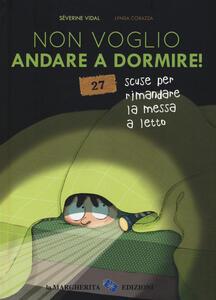 Non voglio andare a dormire! 27 scuse per rimandare la messa a letto. Ediz. a colori