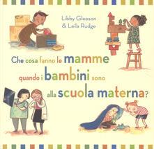 Che cosa fanno le mamme quando i bambini sono alla scuola materna? Ediz. a colori.pdf