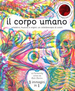 Il corpo umano. Scheletro, muscoli e organi: un caleidoscopio di colori. Ediz. a colori