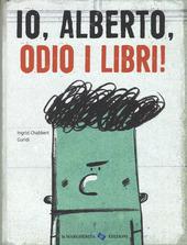 Copertina  Io, Alberto, odio i libri!