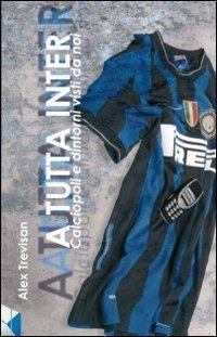 A tutta Inter. Calciopoli e dintorni visti da noi - Trevisan Alex - wuz.it