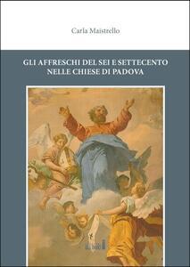 Gli affreschi del Sei e Settecento nelle chiese di Padova