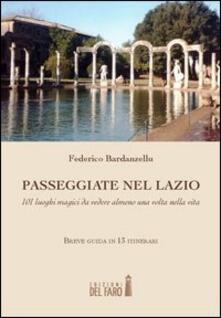 Passeggiate nel Lazio. 101 luoghi magici da vedere almeno una volta nella vita - Federico Bardanzellu - copertina