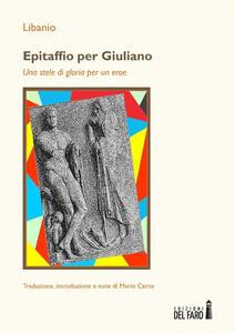 Epitaffio per Giuliano. Una stele di gloria per un eroe