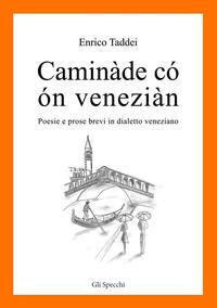 Caminàde có ón veneziàn. Poesie e prose brevi in dialetto veneziano - Taddei Enrico - wuz.it