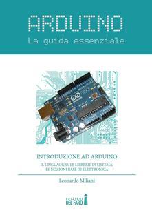 Ristorantezintonio.it Arduino. La guida essenziale. Il linguaggio, le librerie di sistema, le nozioni base di elettronica Image