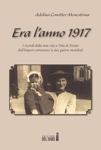 Era l'anno 1917. I ricordi della mia vita a Vela di Trento dall'impero attraverso le due guerre mondiali
