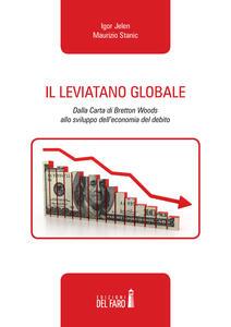 Il leviatano globale. Dalla Carta di Bretton Woods allo sviluppo dell'economia del debito