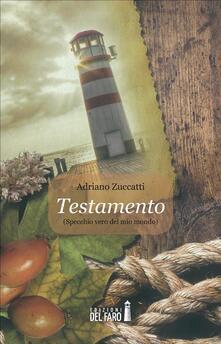 Testamento. Specchio vero del mondo - Adriano Zuccatti - ebook