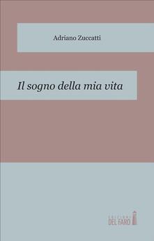 Il sogno della mia vita - Adriano Zuccatti - ebook