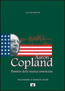 Aaron Copland. Pioniere della musica americana