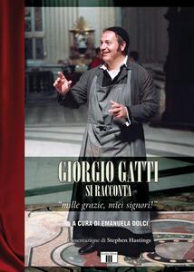 Giorgio Gatti si racconta. «Mille grazie, miei signori!»