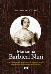 Marianna Barbieri Nini. I mezzi-successi, le semi-cadute, le compiute sconfitte e i mancati trionfi di una grande cantante