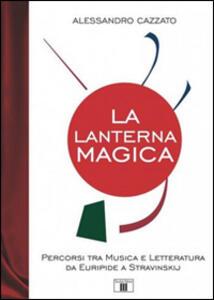 La lanterna magica. Percorsi tra musica e letteratura da Euripide a Stravinskij