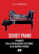Soviet piano. I pianisti dalla rivoluzione d'ottobre alla guerra fredda