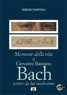 Memorie della vita di Giovanni Bastiano Bach scritte da lui medesimo. Con CD-Audio.pdf