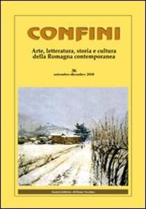 Confini. Arte, letteratura, storia e cultura della Romagna antica e contemporanea. Vol. 36