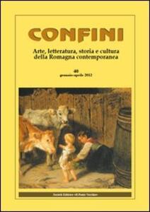 Confini. Arte, letteratura, storia e cultura della Romagna antica e contemporanea. Vol. 40