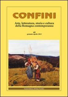 Confini. Arte e letteratura, storia e cultura della Romagna contemporanea. Vol. 43.pdf
