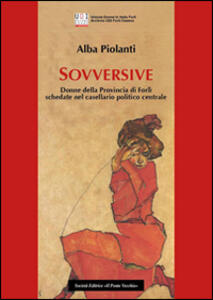 Sovversive. Donne della provincia di Forlì schedate nel casellario politico centrale
