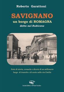 Savignano, un borgo di Romagna detto sul Rubicone. Note di storia, cronache e dicerie di un millenario luogo di transito e di sosta sulla Via Emilia.pdf