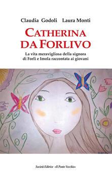 Capturtokyoedition.it Catherina Da Forlivo. La vita meravigliosa della Signora di Forlì e Imola raccontata ai giovani Image