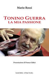 Tonino Guerra. La mia passione