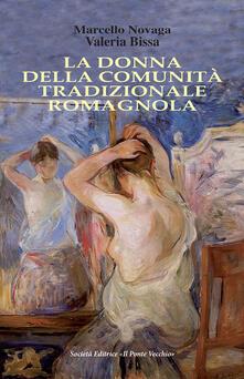 La donna della comunità tradizionale romagnola - Marcello Novaga,Valeria Bissa - copertina