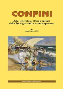 Confini. Arte, letteratura, storia e cultura della Romagna antica e contemporanea (2019). Vol. 62.pdf