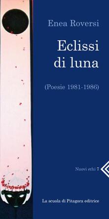 Eclissi di luna. Poesie 1981-1986 - Enea Roversi - ebook
