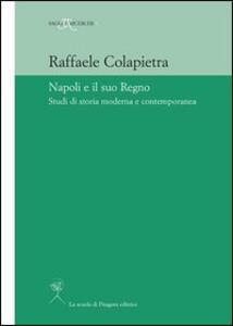 Napoli e il suo regno. Studi di storia moderna e contemporanea
