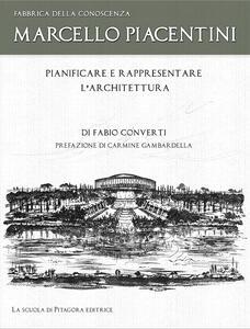 Marcello Piacentini. Pianificare e rappresentare l'architettura