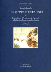 L' L' inganno federalista e l'opposizione all'ordinamento regionale nel dibattito all'assemblea costituente - Iannello Antonio - wuz.it