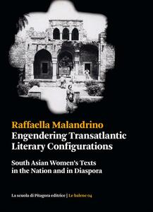 Engendering transatlantic literary configurations. South Asian women's texts in the nation and in diaspora
