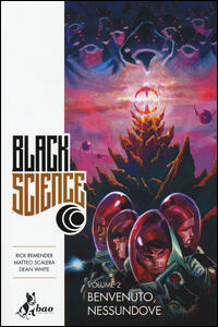 Benvenuto, nessundove. Black science. Vol. 2