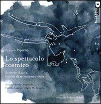 Lo Lo spettacolo cosmico. Scrivere il cielo: lezioni di astronomia visiva. Ediz. illustrata - Piperno Franco - wuz.it